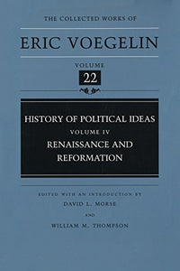 History Of Political Ideas (Volume 4): Renaissance And Reformation (Collected Works Of Eric Voegelin, Volume 22)