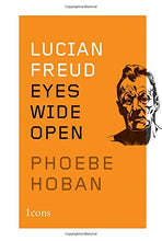 Load image into Gallery viewer, Lucian Freud: Eyes Wide Open (Icons)