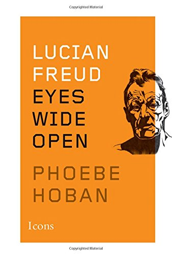 Lucian Freud: Eyes Wide Open (Icons)