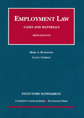 Employment Law, Cases And Materials, 6Th Edition, 2007 Statutory Supplement (University Casebook Series)
