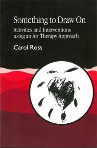 Something To Draw On: Activities And Interventions Using An Art Therapy Approach