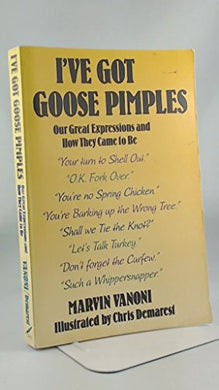 I'Ve Got Goose Pimples: Our Great Expressions And How They Came To Be
