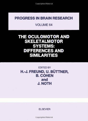 The Oculomotor And Skeletalmotor Systems, Volume 64: Differences And Similarities (Progress In Brain Research)
