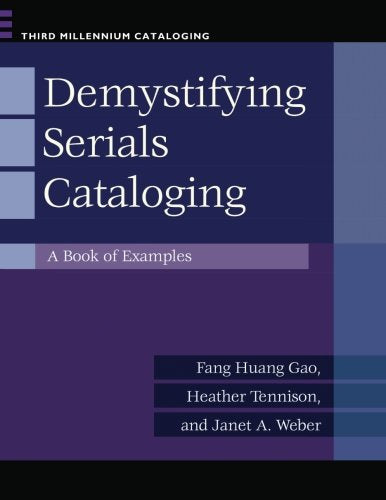 Demystifying Serials Cataloging: A Book Of Examples (Third Millennium Cataloging)