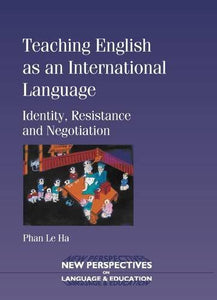 Teaching English As An International Language: Identity, Resistance And Negotiation (New Perspectives On Language And Education)
