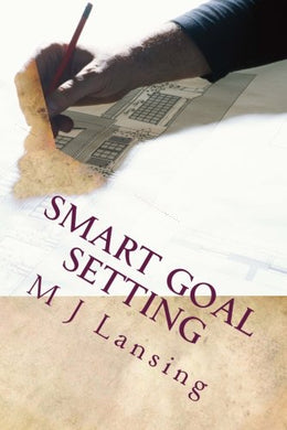 Smart Goal Setting: With Goal Setting Worksheet And Motivation Tips For Achieving Success Today