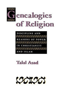 Genealogies Of Religion: Discipline And Reasons Of Power In Christianity And Islam
