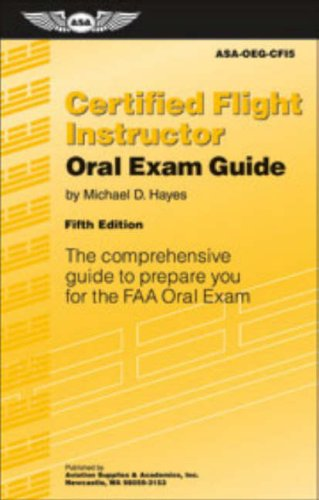 Certified Flight Instructor Oral Exam Guide: The Comprehensive Guide To Prepare You For The Faa Oral Exam (Oral Exam Guide Series)
