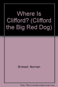 Where Is Clifford?: A Lift The Flap Book (Clifford The Big Red Dog)
