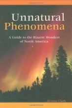 Load image into Gallery viewer, Unnatural Phenomena: A Guide To The Bizarre Wonders Of North America