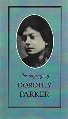 Sayings Of Dorothy Parker (Duckworth Sayings Series)