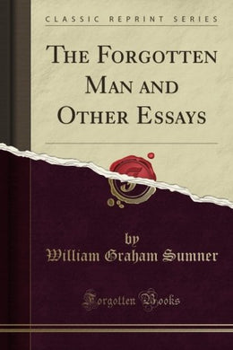 The Forgotten Man And Other Essays (Classic Reprint)