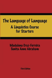 The Language Of Language: A Linguistics Course For Starters