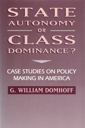 State Autonomy Or Class Dominance?: Case Studies On Policy Making In America (Social Institutions And Social Change)