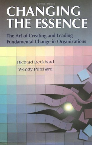 Changing The Essence: The Art Of Creating And Leading Fundamental Change In Organizations