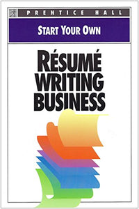 Start Your Own Resume Writing Business (Start Your Own Business)
