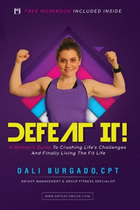 Defeat It!: A Womans Guide To Crushing Lifes Challenges And Finally Living The Fit Life