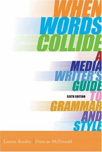 When Words Collide: A Media Writers Guide To Grammar And Style (With Infotrac) (Wadsworth Series In Mass Communication And Journalism)