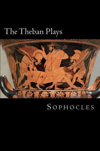 The Theban Plays: Oedipus The King, Oedipus At Colonus & Antigone