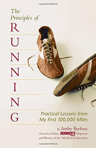 The Principles Of Running: Practical Lessons From My First 100,000 Miles