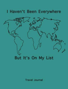 Travel Journal: Composition Journal Notebook, 'I Haven'T Been Everywhere But It'S On My List',Soft Cover, Teal, 110 Blank Pages 8.5X11