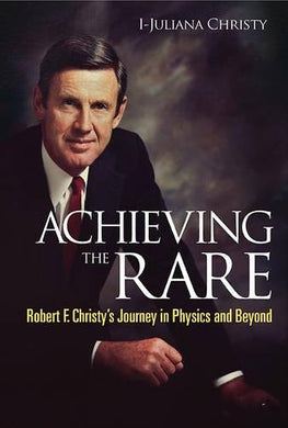 Achieving The Rare: Robert F. Christy'S Journey In Physics And Beyond