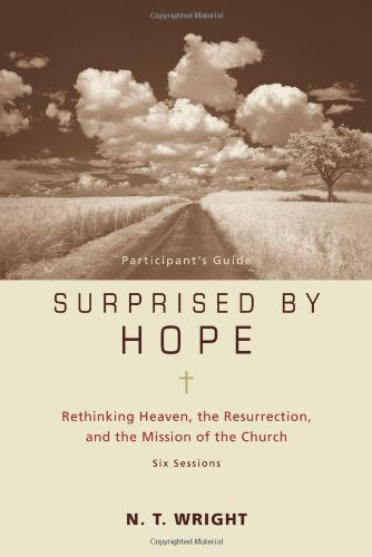 Surprised By Hope Participant'S Guide: Rethinking Heaven, The Resurrection, And The Mission Of The Church(No Dvd)