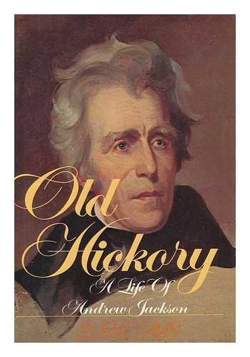 Old Hickory: A Life Of Andrew Jackson