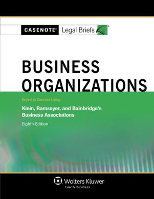 Casenotes Legal Briefs: Business Organizations Keyed To Klein, Ramseyer & Bainbridge, Eighth Edition (Casenote Legal Briefs)