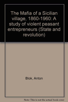 The Mafia Of A Sicilian Village, 1860-1960: A Study Of Violent Peasant Entrepreneurs (State And Revolution)