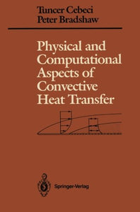 Physical And Computational Aspects Of Convective Heat Transfer (Springer Study Edition)