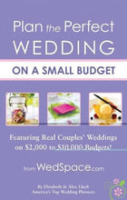 Load image into Gallery viewer, Plan The Perfect Wedding On A Small Budget: Featuring Real Couples' Weddings On $2,000 To $10,000 Budgets