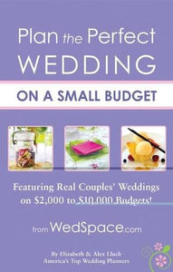 Plan The Perfect Wedding On A Small Budget: Featuring Real Couples' Weddings On $2,000 To $10,000 Budgets
