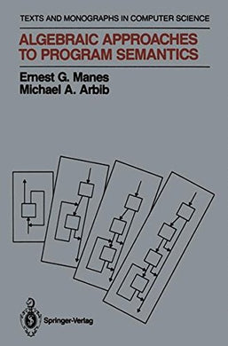 Algebraic Approaches To Program Semantics (Monographs In Computer Science)