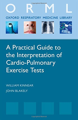 A Practical Guide To The Interpretation Of Cardio-Pulmonary Exercise Tests (Oxford Respiratory Medicine Library)
