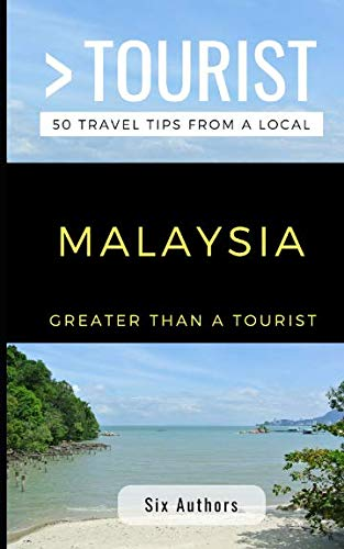 Greater Than A Tourist Malaysia: 300 Travel Tips From Locals (Greater Than A Tourist Global)
