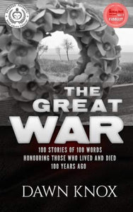 The Great War: One Hundred Stories, Of One Hundred Words, Honouring Those Who Lived And Died One Hundred Years Ago