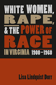 White Women, Rape, And The Power Of Race In Virginia, 1900-1960