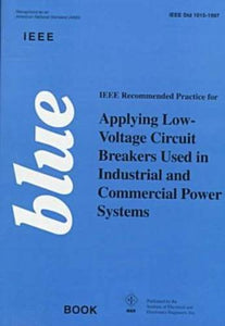 Ieee Blue Book: Ieee Recommended Practice For Applying Low-Voltage Circuit Breakers Used In Industrial And Commercial Power Systems (The Ieee Color Book Series: Blue Book)