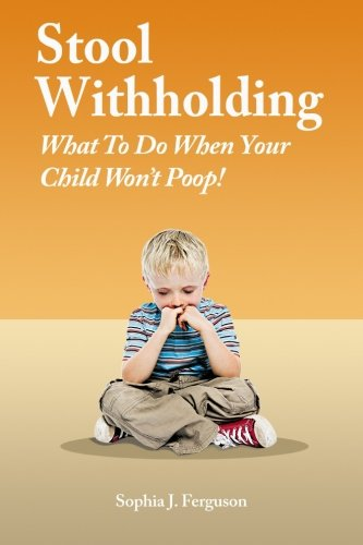 Stool Withholding: What To Do When Your Child Won'T Poop! (Usa Edition)