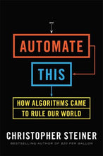 Load image into Gallery viewer, Automate This: How Algorithms Came To Rule Our World
