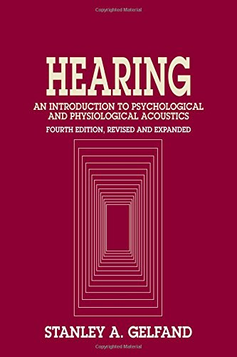 Hearing: An Introduction To Psychological And Physiological Acoustics, Fourth Edition