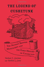 Load image into Gallery viewer, The Legend Of Cushetunk: The Nathan Skinner Manuscript And The Early History Of Cochecton