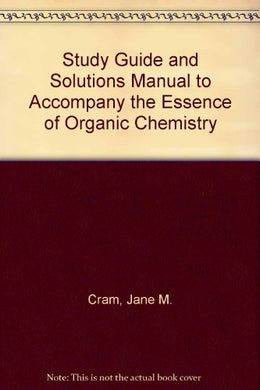 Study Guide And Solutions Manual To Accompany The Essence Of Organic Chemistry