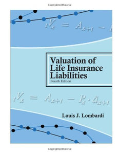 Valuation Of Life Insurance Liabilities : Establishing Reserves For Life Insurance Policies And Annuity Contracts