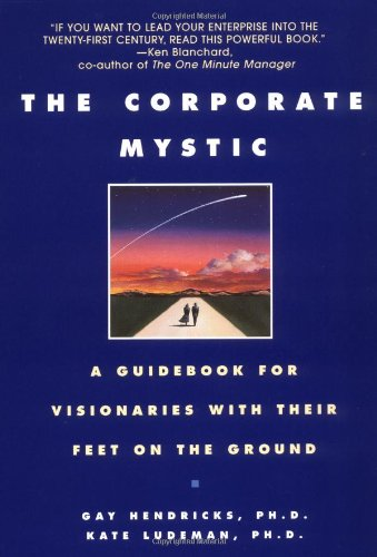 The Corporate Mystic: A Guidebook For Visionaries With Their Feet On The Ground