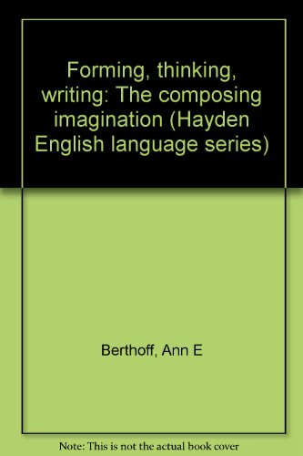 Forming, Thinking, Writing: The Composing Imagination (Hayden English Language Series)