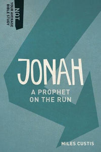 Jonah: A Prophet On The Run (Not Your Average Bible Study)