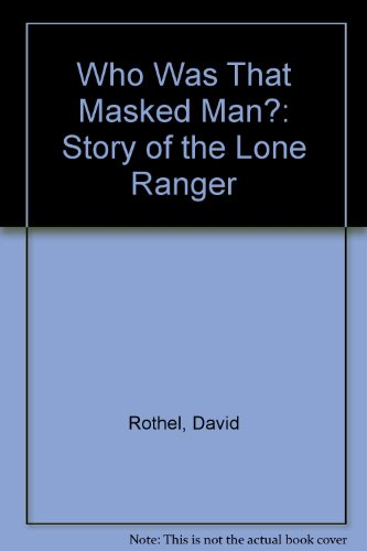 Who Was That Masked Man?: Story Of The Lone Ranger