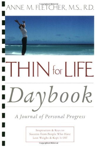 Thin For Life Daybook: A Journal Of Personal Progress-Inspiration & Keys To Success From People Who Have Lost Weight & Kept It Off